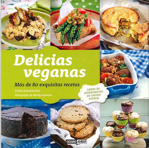 Delicias veganas: Más de 80 exquisitas r ...